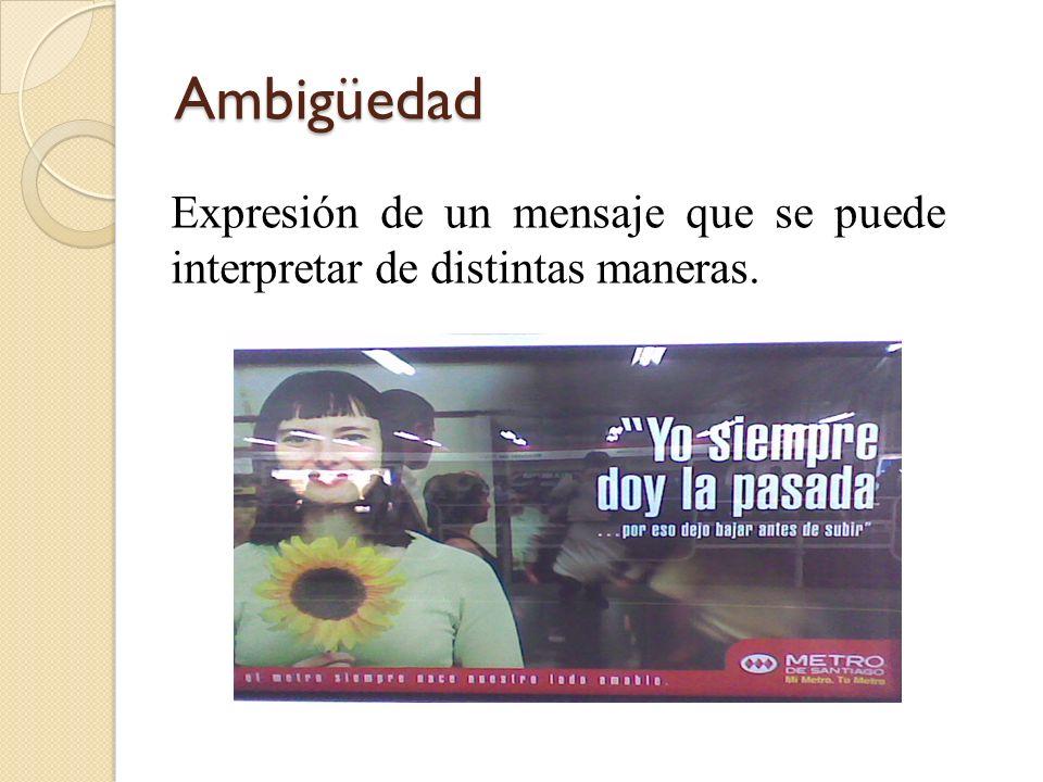 Ambigüedad Expresión de un mensaje que se puede interpretar de distintas maneras.
