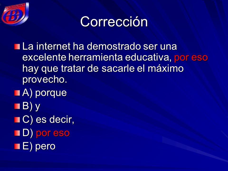 Corrección La internet ha demostrado ser una excelente herramienta educativa, por eso hay que tratar de sacarle el máximo provecho.