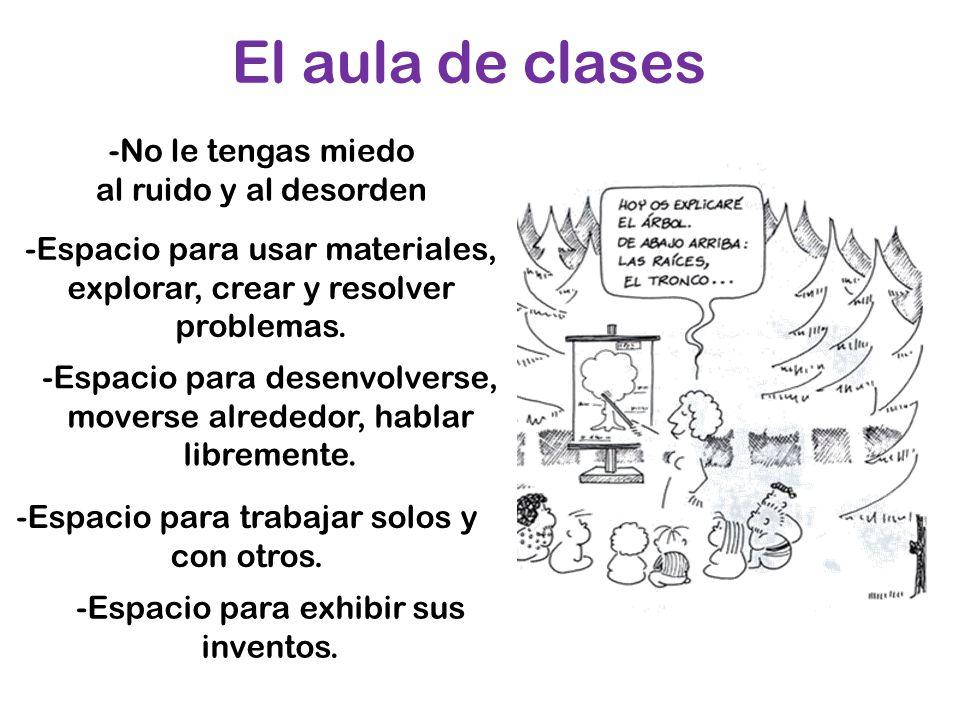 El aula de clases -No le tengas miedo al ruido y al desorden
