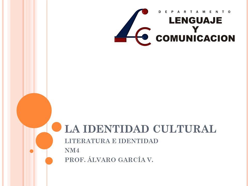 LITERATURA E IDENTIDAD NM4 PROF. ÁLVARO GARCÍA V.