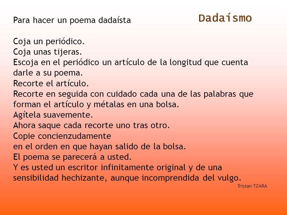 Dadaísmo Para hacer un poema dadaísta Coja un periódico.