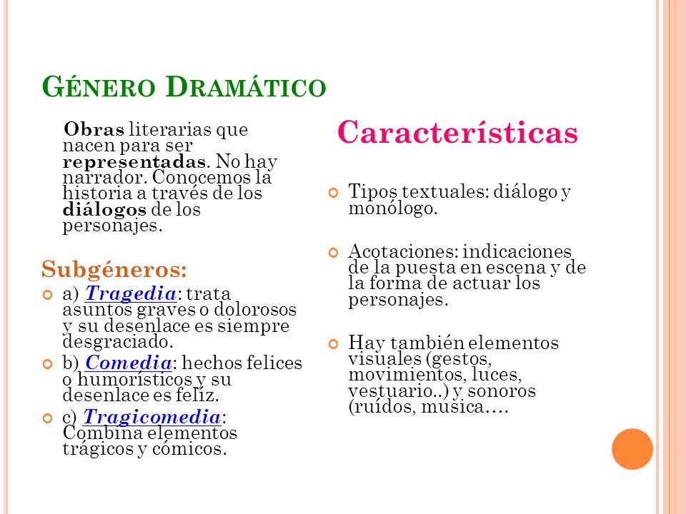 Características Género Dramático Subgéneros: