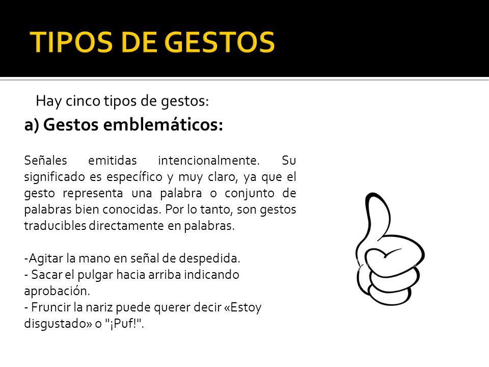 TIPOS DE GESTOS a) Gestos emblemáticos: Hay cinco tipos de gestos: