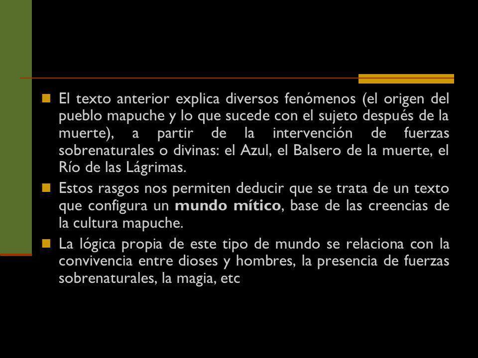 El texto anterior explica diversos fenómenos (el origen del pueblo mapuche y lo que sucede con el sujeto después de la muerte), a partir de la intervención de fuerzas sobrenaturales o divinas: el Azul, el Balsero de la muerte, el Río de las Lágrimas.
