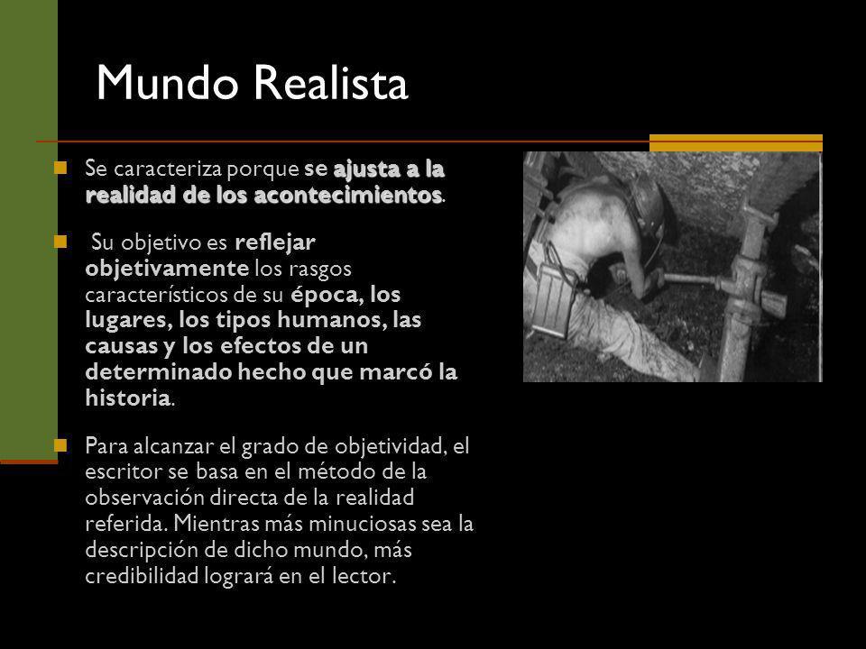 Mundo Realista Se caracteriza porque se ajusta a la realidad de los acontecimientos.