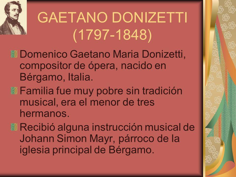 GAETANO DONIZETTI (1797-1848) Domenico Gaetano Maria Donizetti, compositor de ópera, nacido en Bérgamo, Italia.