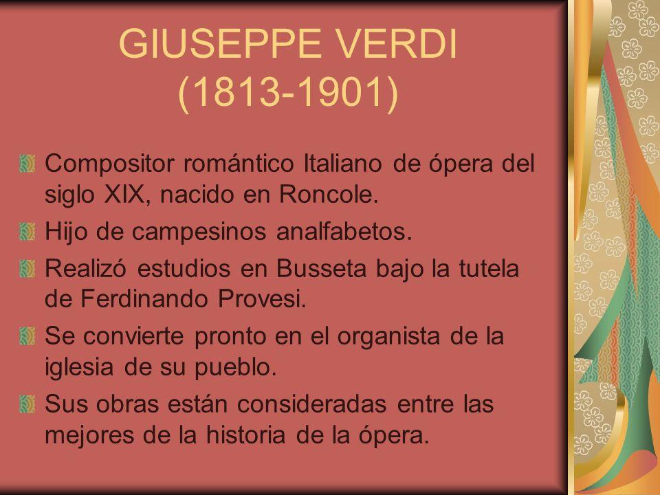 GIUSEPPE VERDI (1813-1901) Compositor romántico Italiano de ópera del siglo XIX, nacido en Roncole.