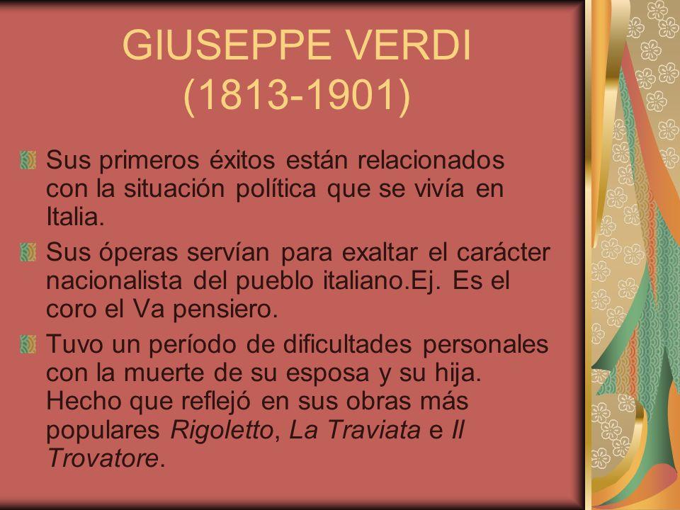 GIUSEPPE VERDI (1813-1901) Sus primeros éxitos están relacionados con la situación política que se vivía en Italia.