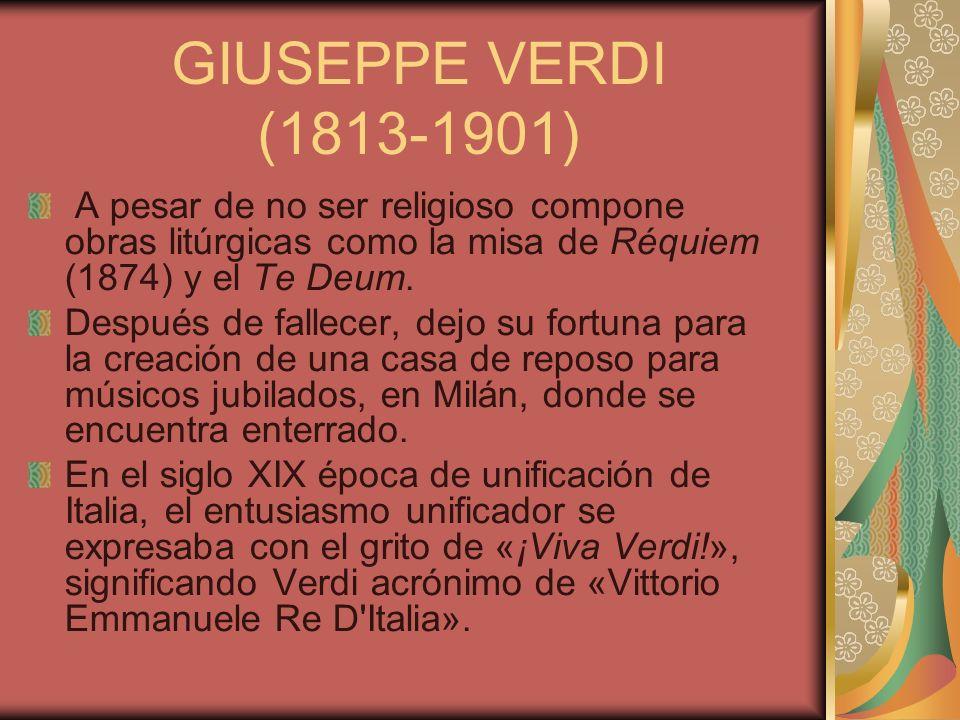 GIUSEPPE VERDI (1813-1901) A pesar de no ser religioso compone obras litúrgicas como la misa de Réquiem (1874) y el Te Deum.