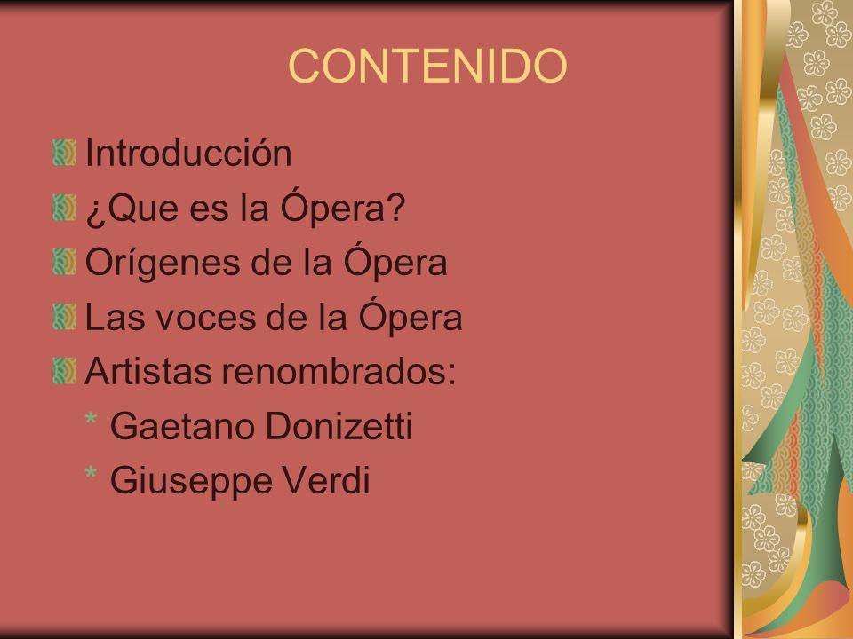 CONTENIDO Introducción ¿Que es la Ópera Orígenes de la Ópera