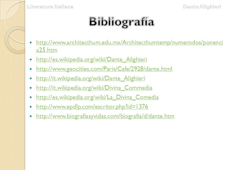 Literatura Italiana Dante Alighieri. Bibliografía. http://www.architecthum.edu.mx/Architecthumtemp/numerodos/ponenci a25.htm.