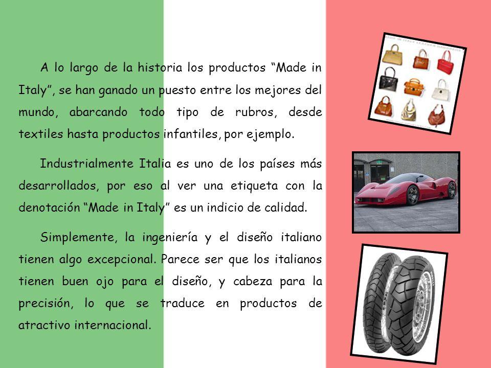 A lo largo de la historia los productos Made in Italy , se han ganado un puesto entre los mejores del mundo, abarcando todo tipo de rubros, desde textiles hasta productos infantiles, por ejemplo.