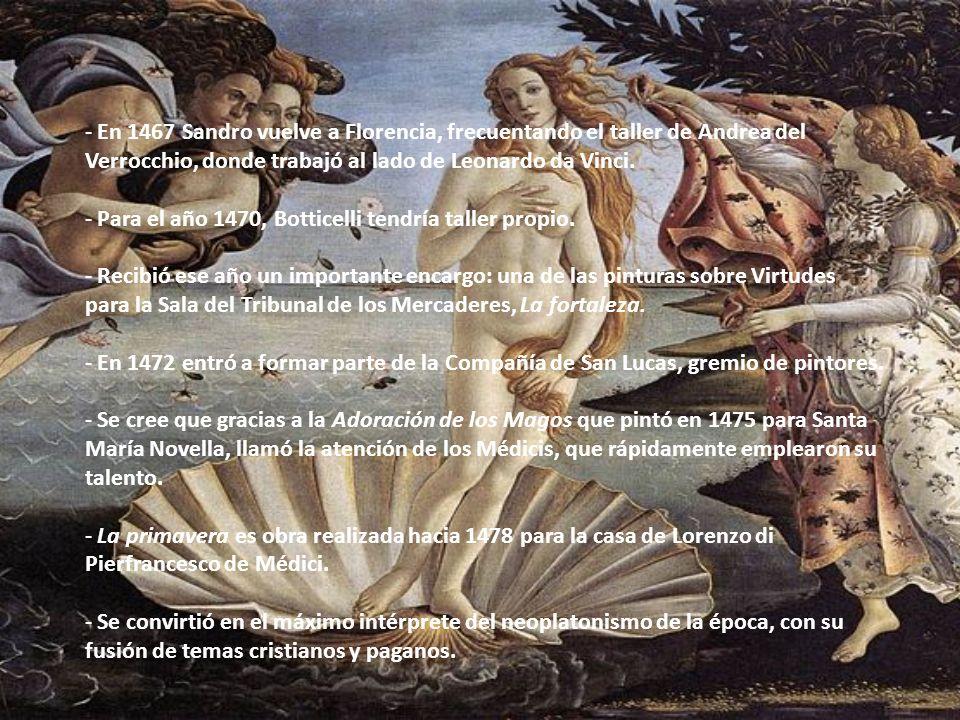 En 1467 Sandro vuelve a Florencia, frecuentando el taller de Andrea del Verrocchio, donde trabajó al lado de Leonardo da Vinci.