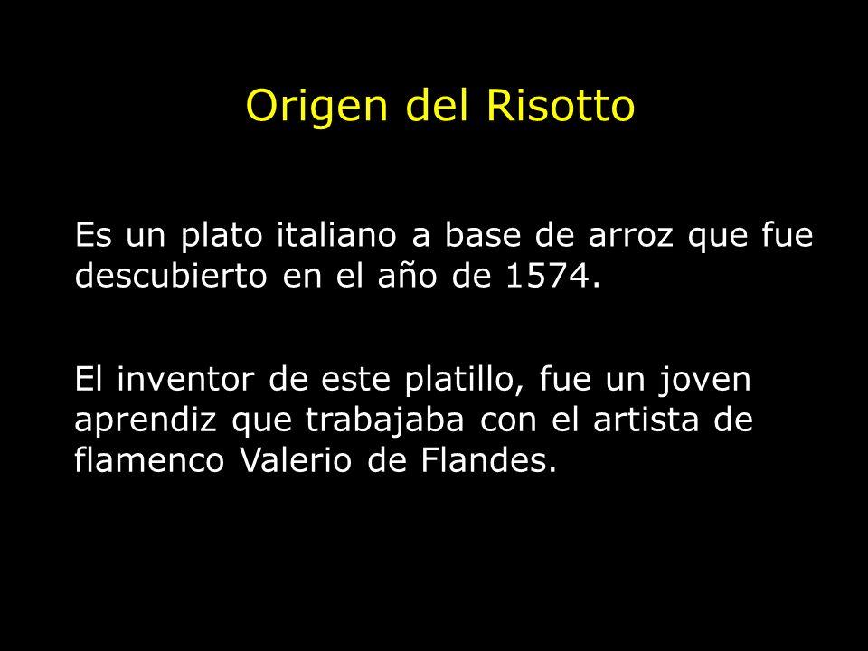 Origen del Risotto Es un plato italiano a base de arroz que fue