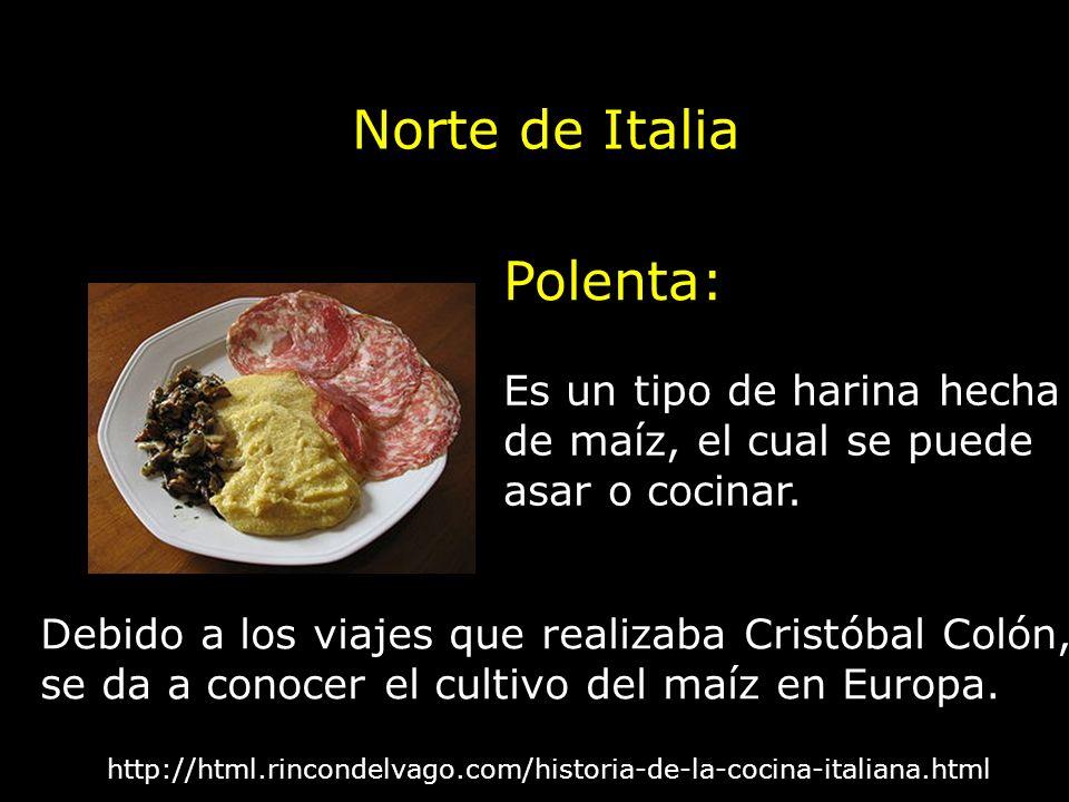 Norte de Italia Polenta: Es un tipo de harina hecha