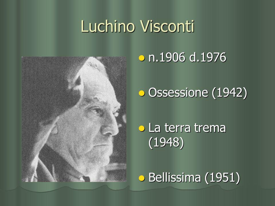 Luchino Visconti n.1906 d.1976 Ossessione (1942) La terra trema (1948)