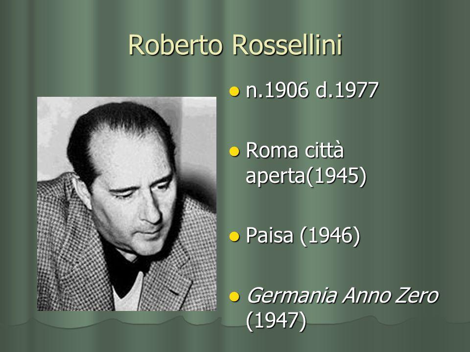 Roberto Rossellini n.1906 d.1977 Roma città aperta(1945) Paisa (1946)