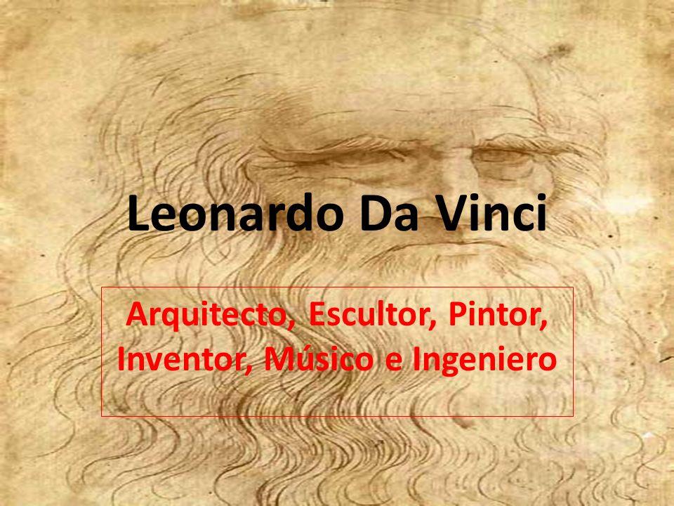 Arquitecto, Escultor, Pintor, Inventor, Músico e Ingeniero