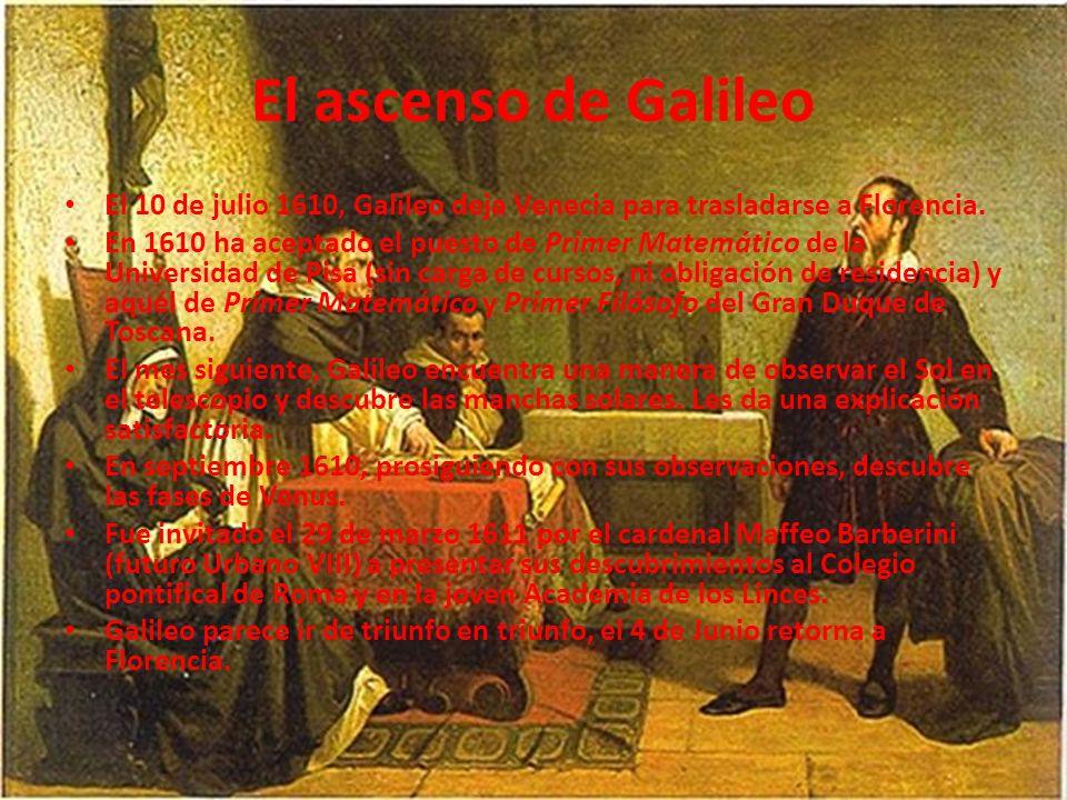 El ascenso de Galileo El 10 de julio 1610, Galileo deja Venecia para trasladarse a Florencia.