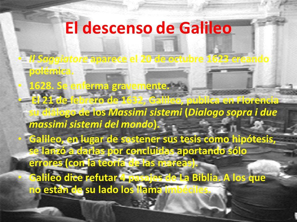 El descenso de Galileo Il Saggiatore aparece el 20 de octubre 1623 creando polémica. 1628. Se enferma gravemente.