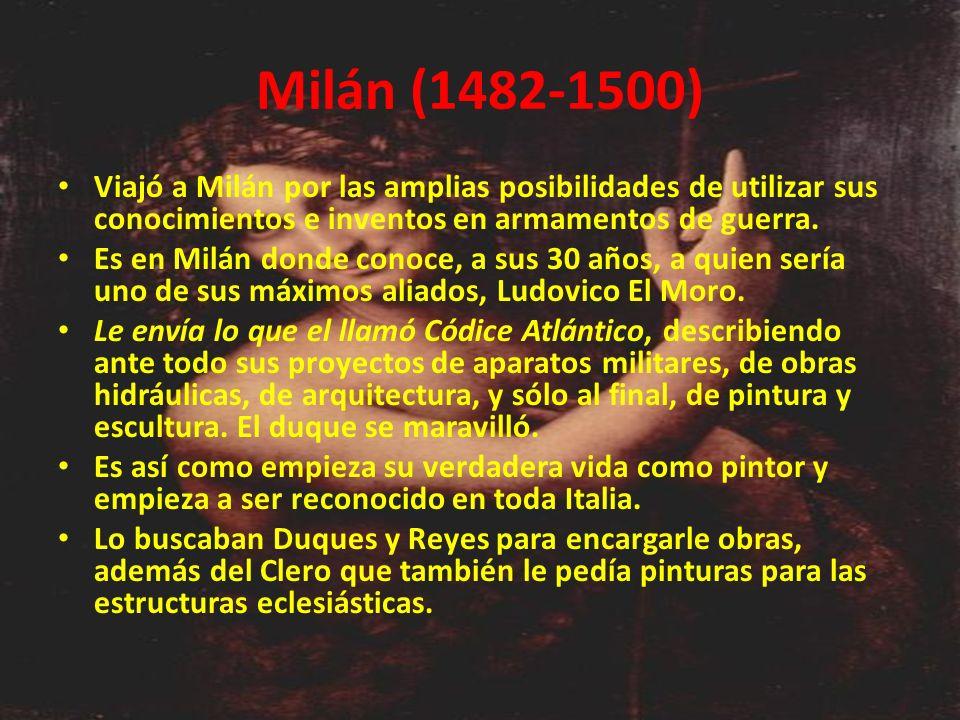 Milán (1482-1500) Viajó a Milán por las amplias posibilidades de utilizar sus conocimientos e inventos en armamentos de guerra.