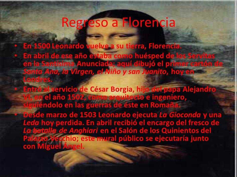 Regreso a Florencia En 1500 Leonardo vuelve a su tierra, Florencia.