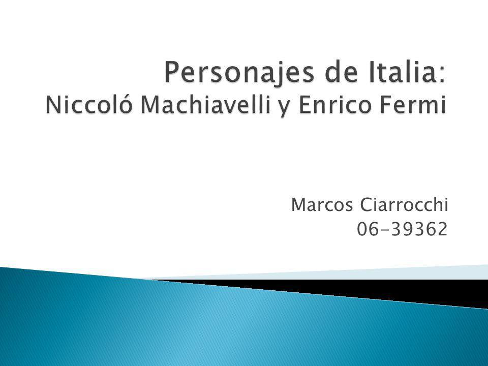 Personajes de Italia: Niccoló Machiavelli y Enrico Fermi