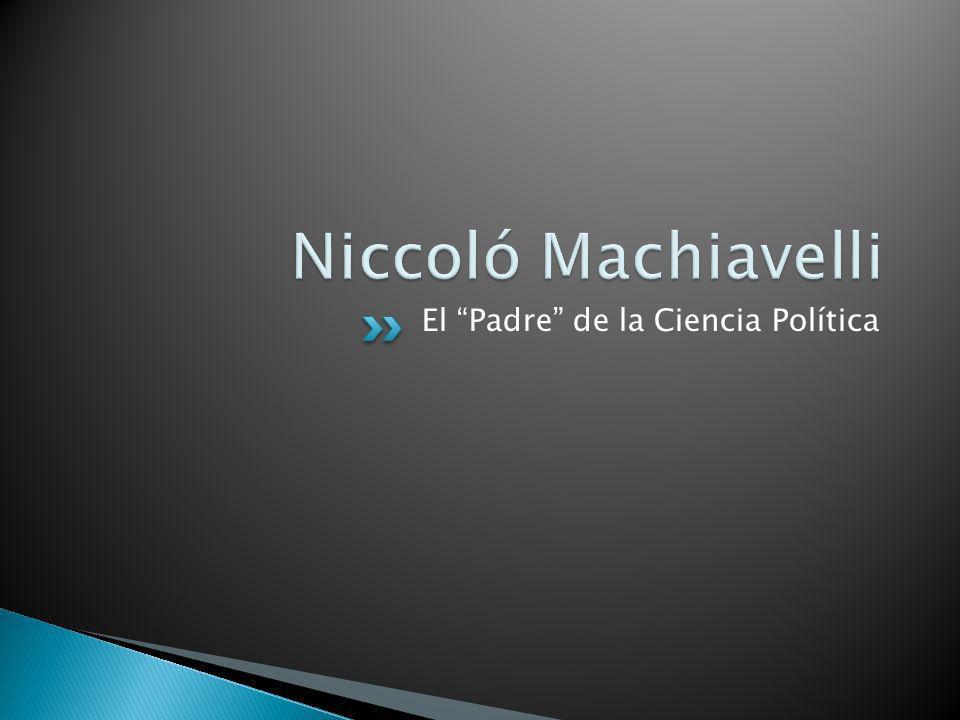 Niccoló Machiavelli El Padre de la Ciencia Política