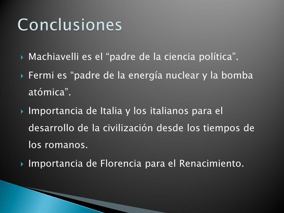 Conclusiones Machiavelli es el padre de la ciencia política .