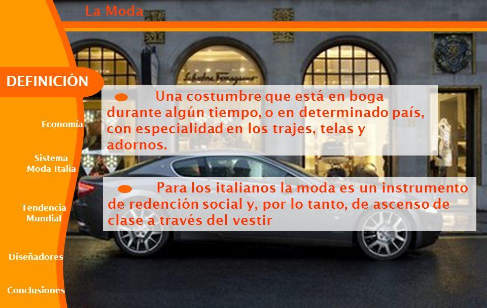 La Moda Diseñadores. Economía. Conclusiones. DEFINICIÓN. Sistema. Moda Italia. Tendencia. Mundial.