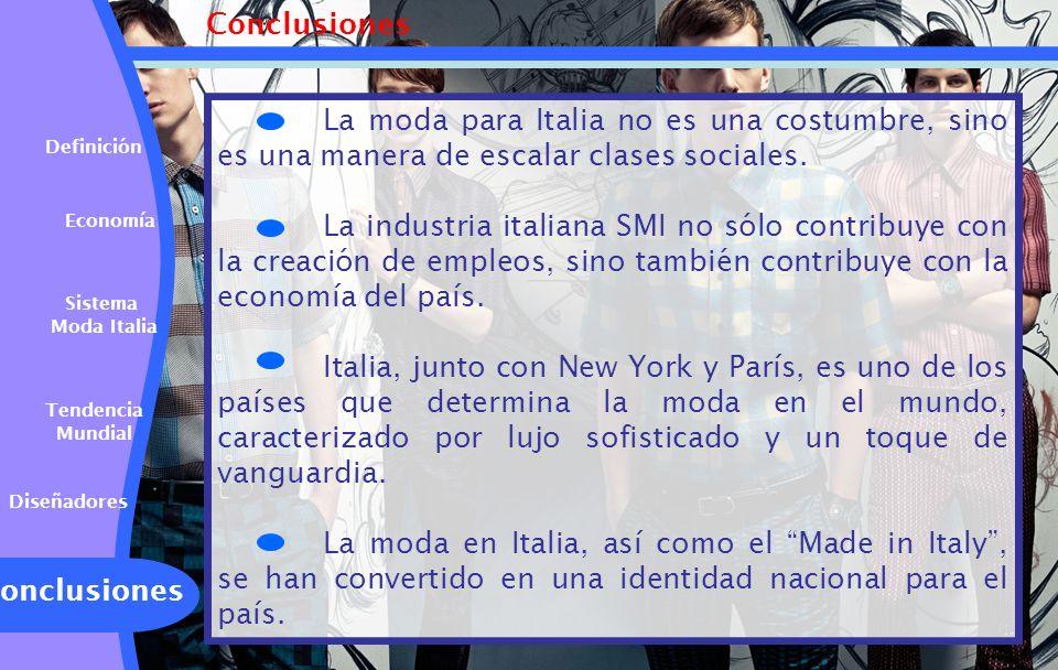 Conclusiones La moda para Italia no es una costumbre, sino es una manera de escalar clases sociales.
