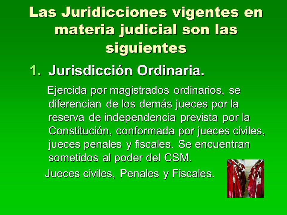 Las Juridicciones vigentes en materia judicial son las siguientes