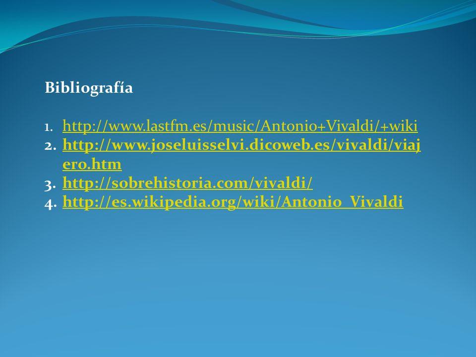 Bibliografía http://www.lastfm.es/music/Antonio+Vivaldi/+wiki. http://www.joseluisselvi.dicoweb.es/vivaldi/viajero.htm.