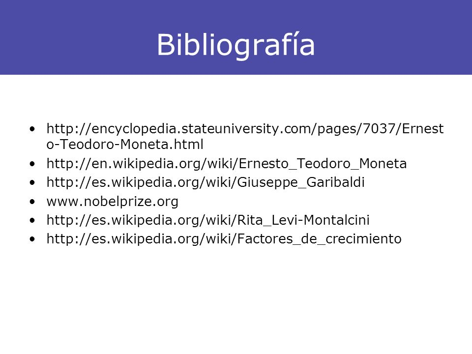 Bibliografía http://encyclopedia.stateuniversity.com/pages/7037/Ernesto-Teodoro-Moneta.html. http://en.wikipedia.org/wiki/Ernesto_Teodoro_Moneta.