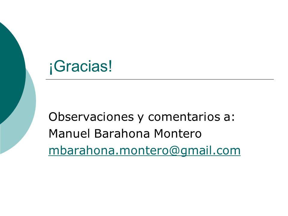 ¡Gracias! Observaciones y comentarios a: Manuel Barahona Montero