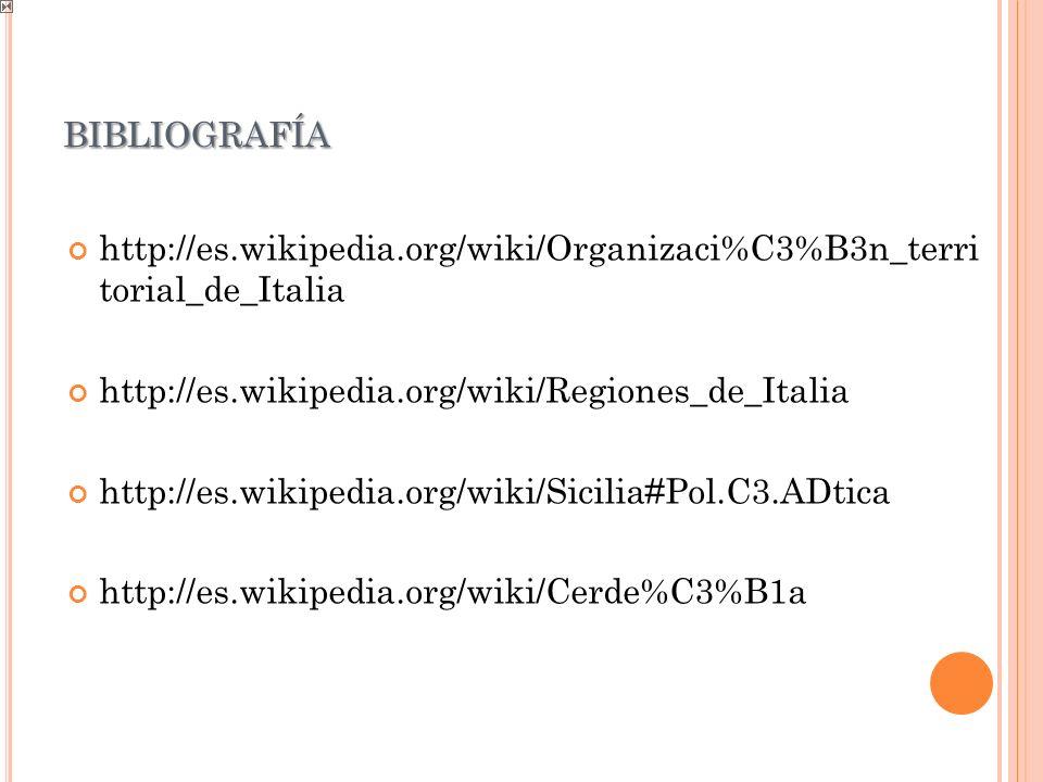 bibliografía http://es.wikipedia.org/wiki/Organizaci%C3%B3n_terri torial_de_Italia. http://es.wikipedia.org/wiki/Regiones_de_Italia.