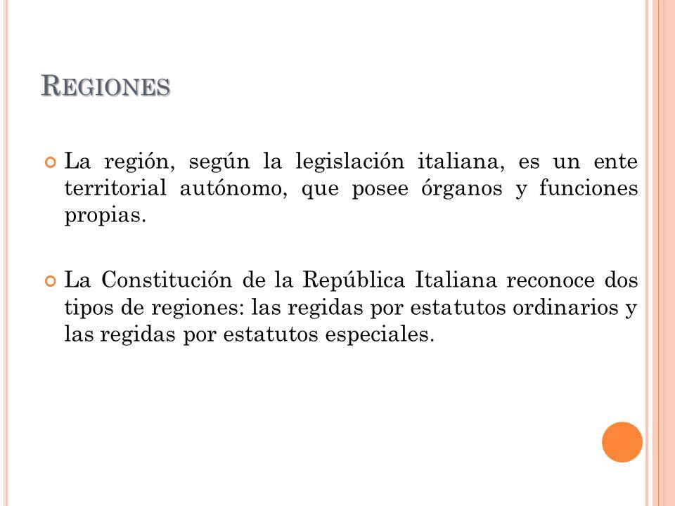 Regiones La región, según la legislación italiana, es un ente territorial autónomo, que posee órganos y funciones propias.