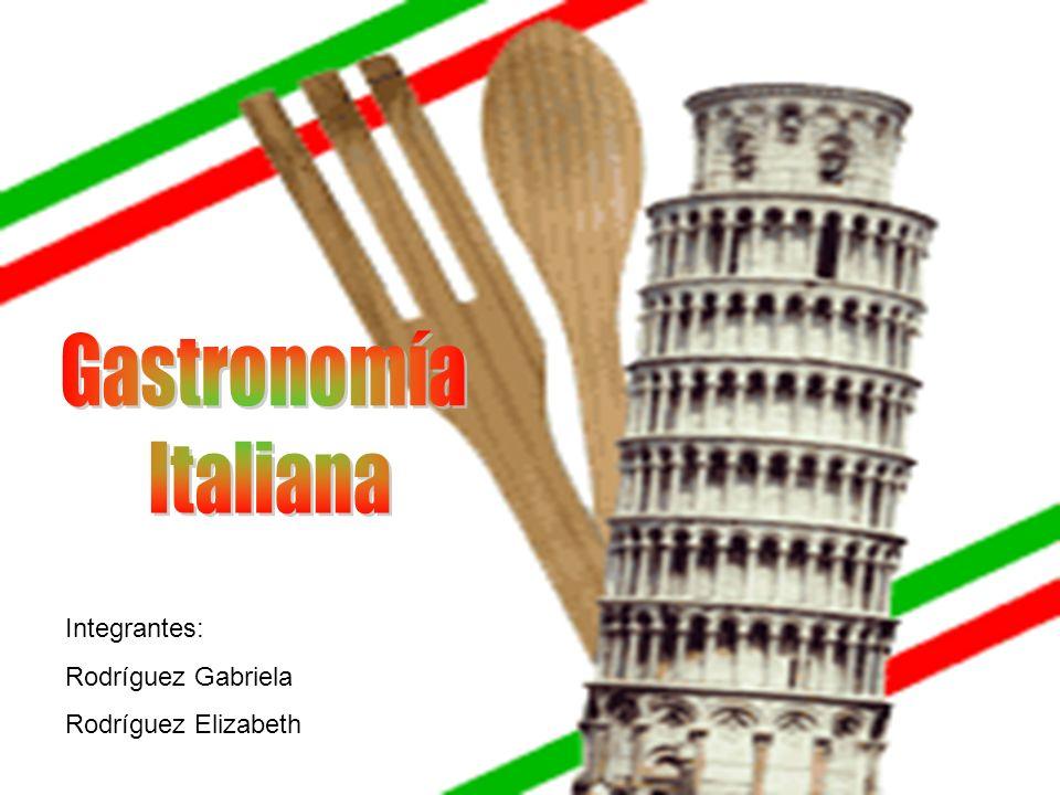 Gastronomía Italiana Integrantes: Rodríguez Gabriela