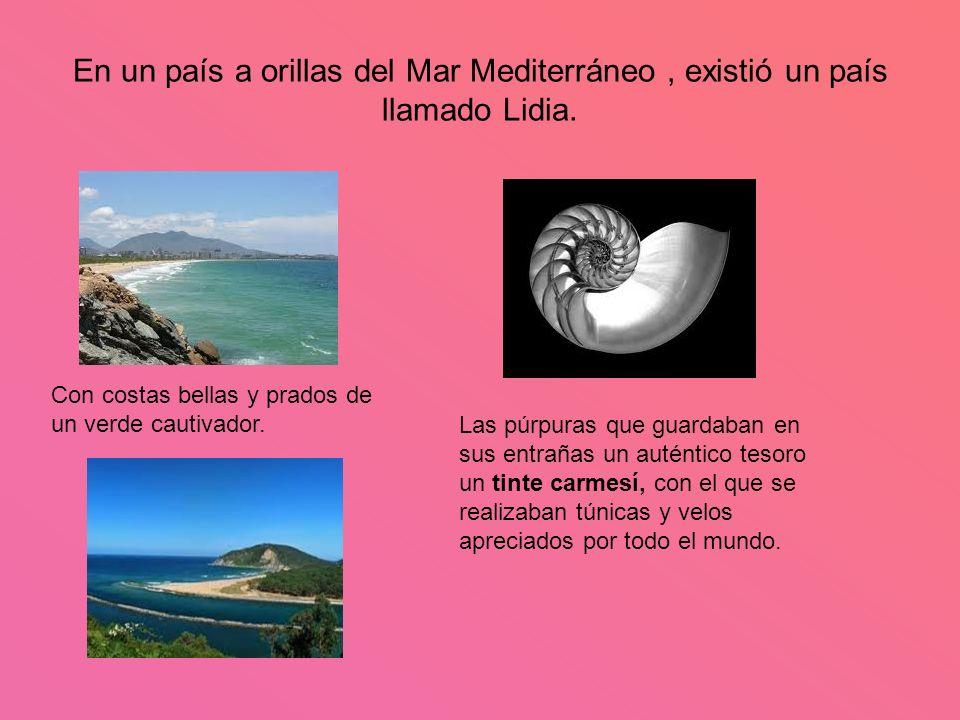 En un país a orillas del Mar Mediterráneo , existió un país llamado Lidia.