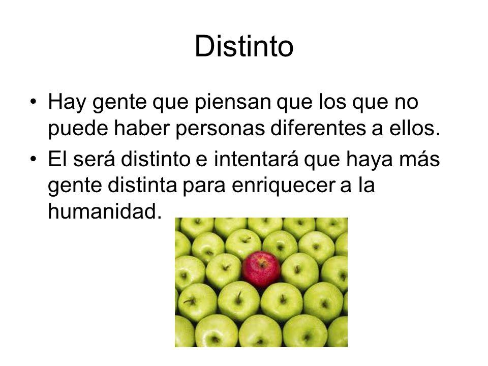 Distinto Hay gente que piensan que los que no puede haber personas diferentes a ellos.