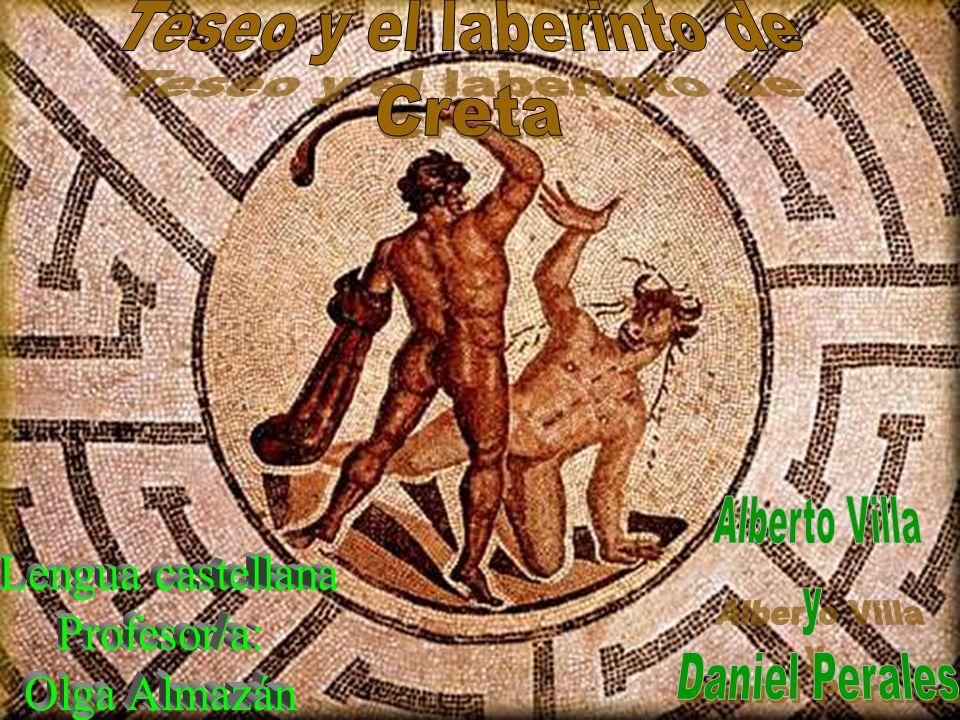Teseo y el laberinto de Creta. Alberto Villa. y. Daniel Perales. Lengua castellana. Profesor/a: