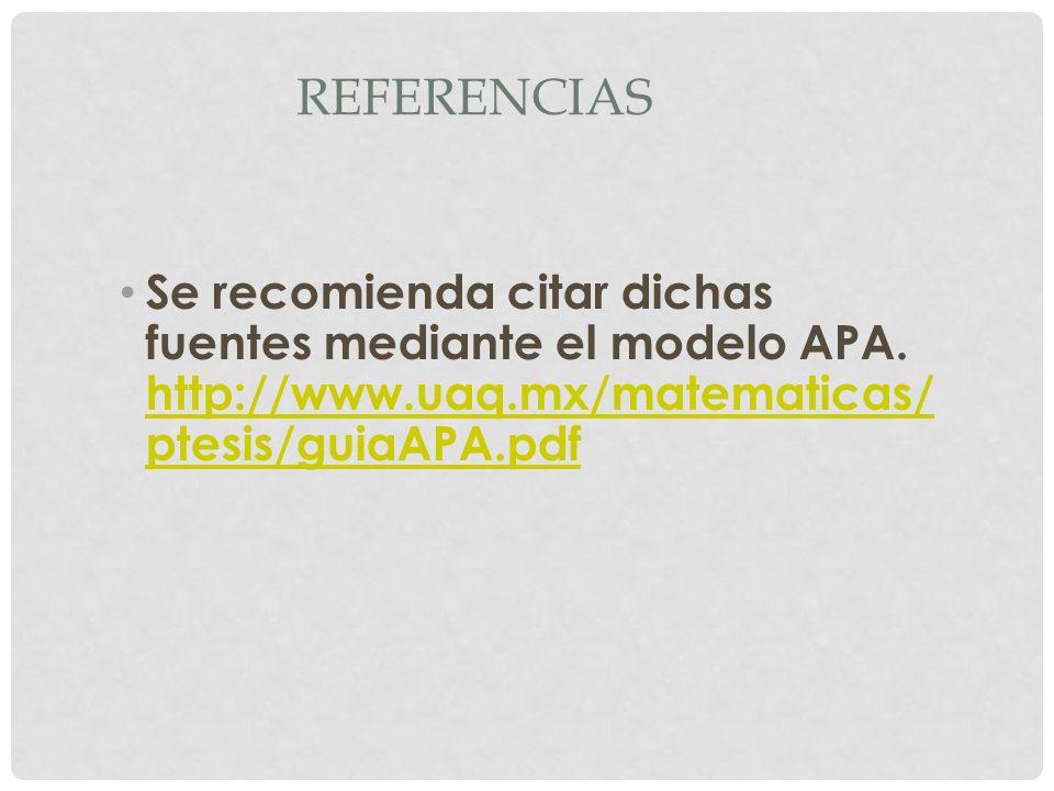 Referencias Se recomienda citar dichas fuentes mediante el modelo APA.