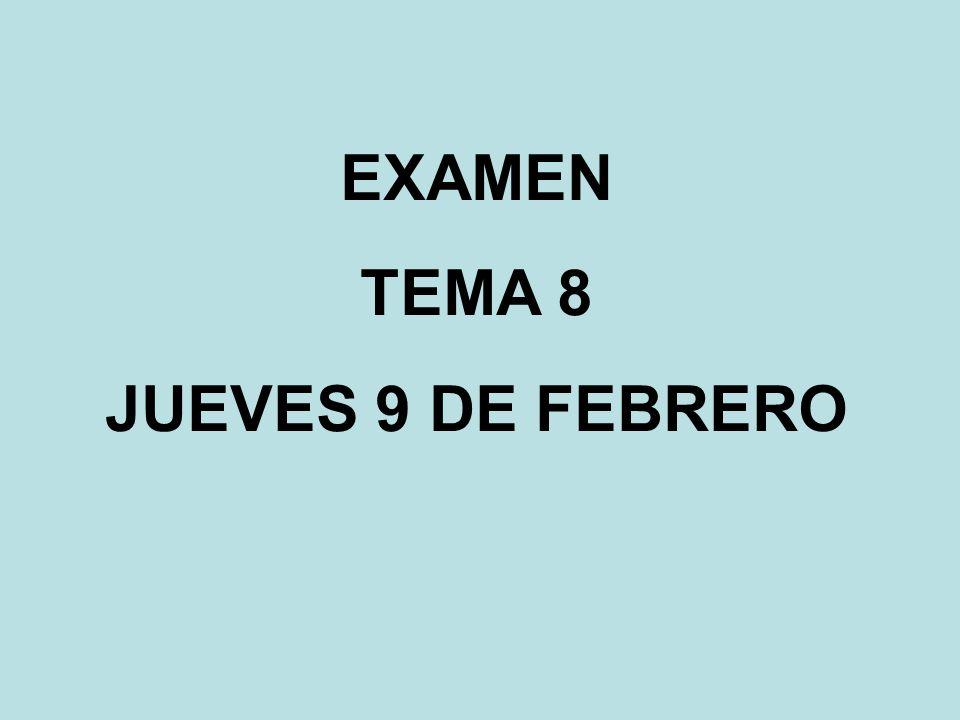 EXAMEN TEMA 8 JUEVES 9 DE FEBRERO