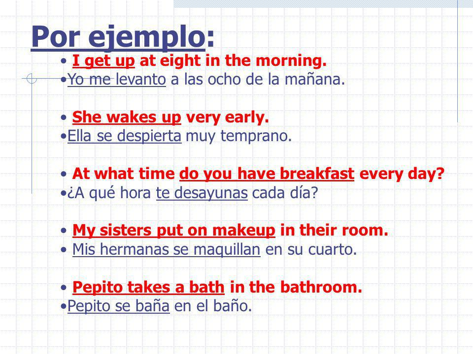 Por ejemplo: I get up at eight in the morning.