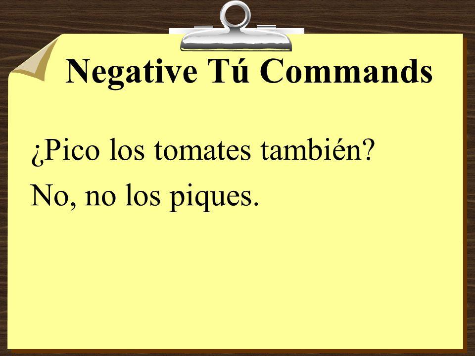 Negative Tú Commands ¿Pico los tomates también No, no los piques.