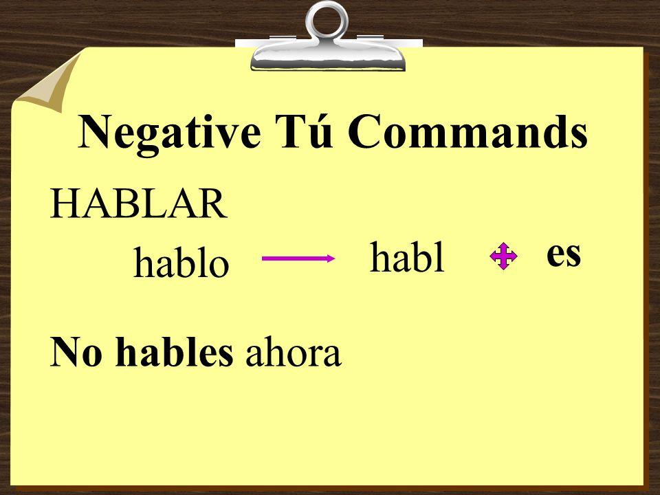 Negative Tú Commands HABLAR es habl hablo No hables ahora