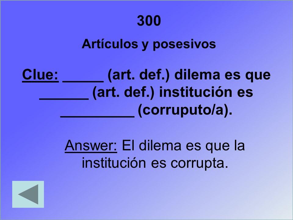 Answer: El dilema es que la institución es corrupta.