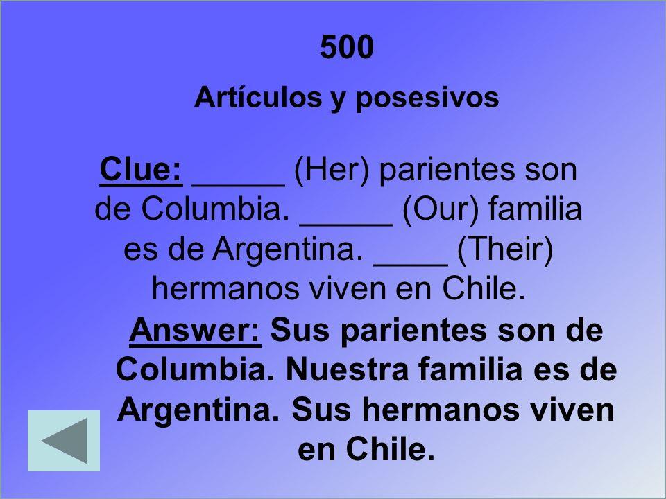 500Artículos y posesivos. Clue: _____ (Her) parientes son de Columbia. _____ (Our) familia es de Argentina. ____ (Their) hermanos viven en Chile.