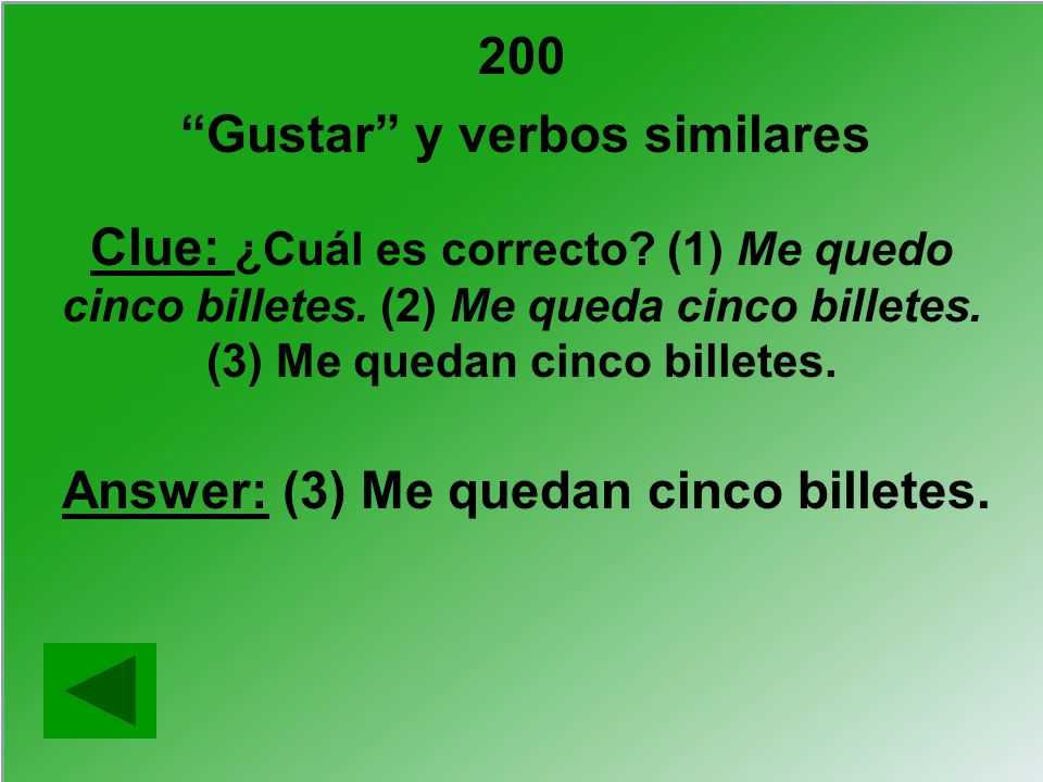 Gustar y verbos similares Answer: (3) Me quedan cinco billetes.