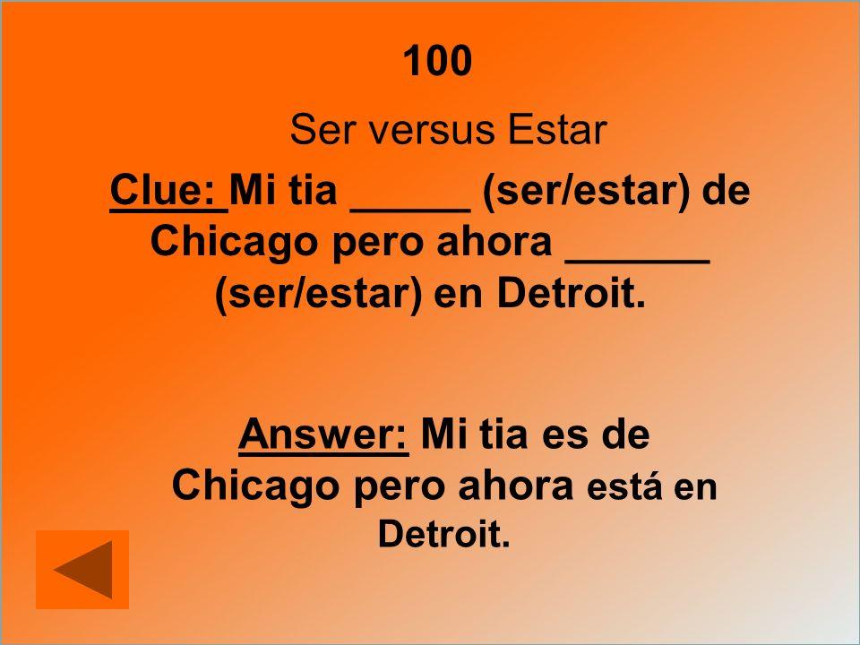 Answer: Mi tia es de Chicago pero ahora está en Detroit.